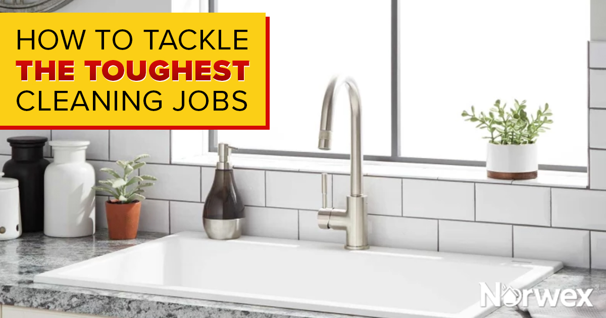 How to Tackle the Toughest Cleaning Jobs